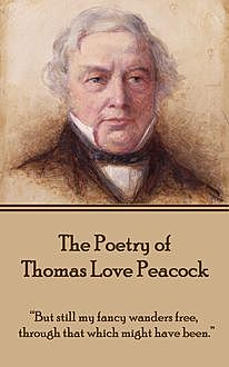 The Poetry of Thomas Love Peacock, Thomas Love Peacock
