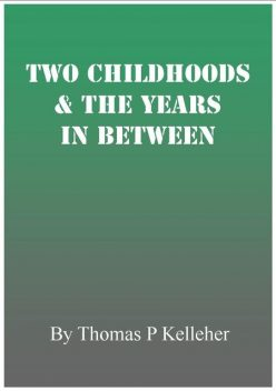 Two Childhoods and the Years in Between, Thomas Patrick Kelleher