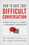 How to Have That Difficult Conversation, Henry Cloud, John Townsend