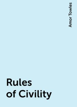 Rules of Civility, Amor Towles