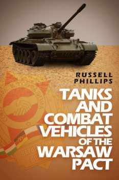 Tanks and Combat Vehicles of the Warsaw Pact, Russell Phillips