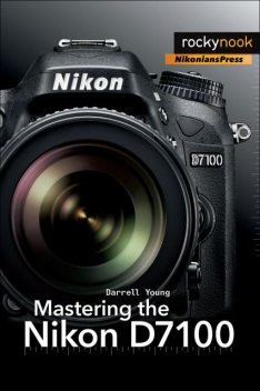 Mastering the Nikon D7100, Darrell Young
