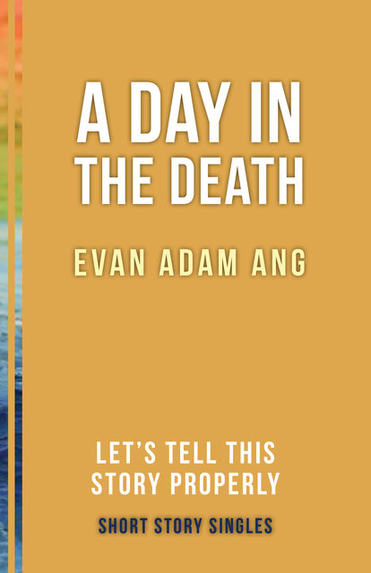 A Day in the Death, Evan Adam Ang