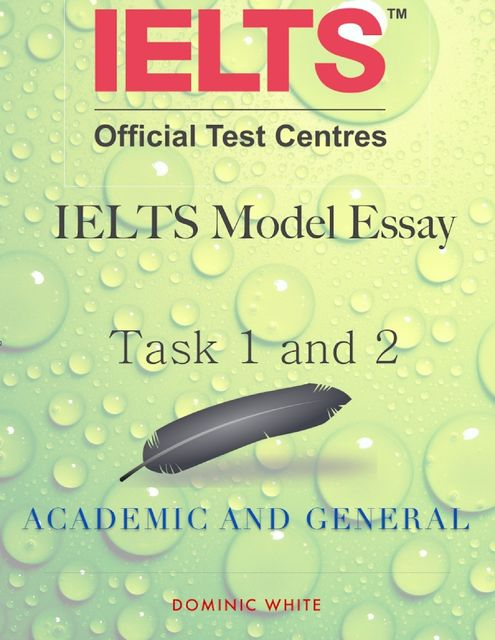 Ielts Model Essay Task 1 and 2 – Academic and General, Dominic White