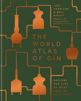 The World Atlas of Gin: Explore the gins of more than 50 countries, Neil Ridley, Joel Harrison