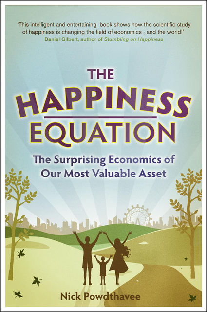 The Happiness Equation: The Surprising Economics of Our Most Valuable Asset, Nick Powdthavee