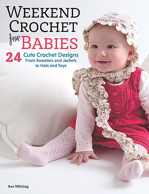 Weekend Crochet for Babies, Sue Whiting