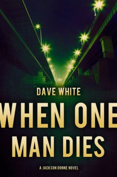 When One Man Dies, Dave White