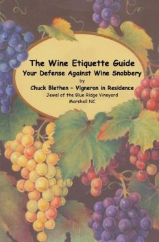 The Wine Etiquette Guide – Your Defense Against Wine Snobbery, Chuck Blethen
