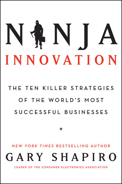 Ninja Innovation, Gary Shapiro