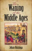 The Waning of the Middle Ages, Johan Huizinga