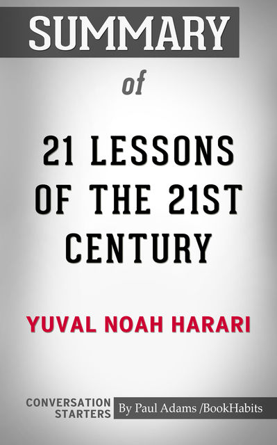 Summary of 21 Lessons for the 21st Century, Paul Adams