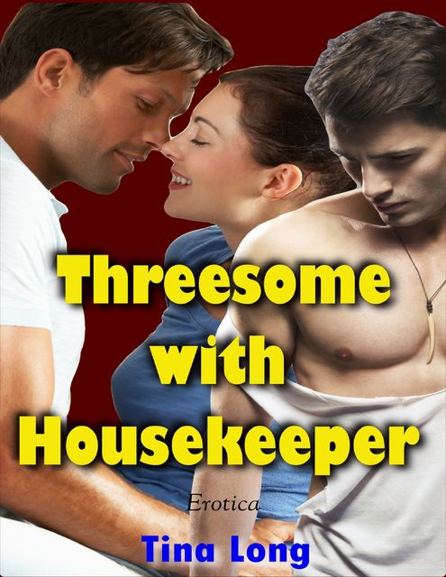 Threesome With Housekeeper (Erotica), Tina Long