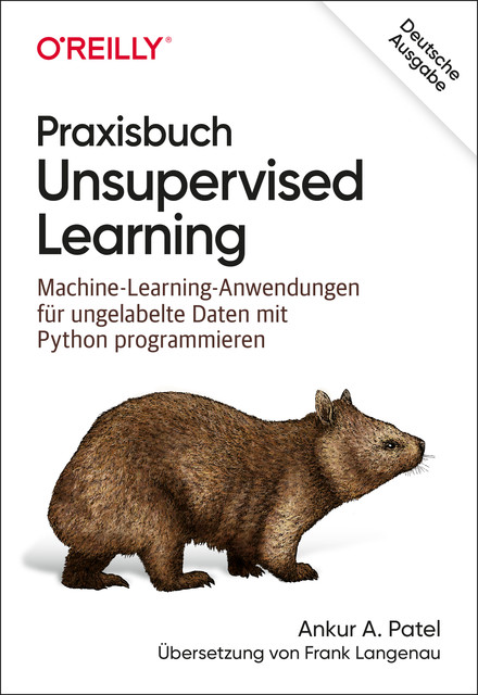 Praxisbuch Unsupervised Learning, Ankur A. Patel