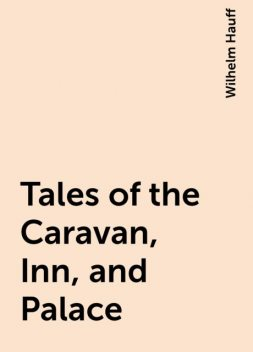 Tales of the Caravan, Inn, and Palace, Wilhelm Hauff