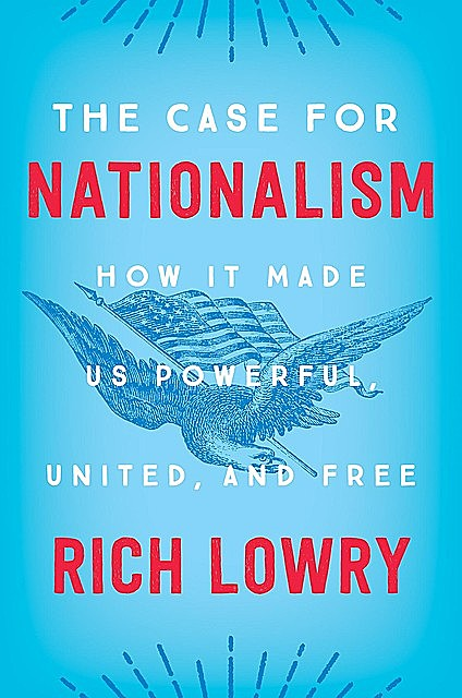 The Case for Nationalism, Rich Lowry