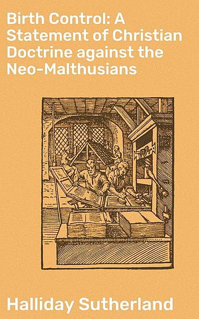 Birth Control: A Statement of Christian Doctrine against the Neo-Malthusians, Halliday Sutherland
