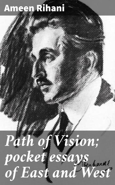 Path of Vision; pocket essays of East and West, Ameen Rihani