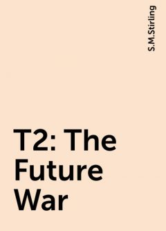 T2: The Future War, S.M.Stirling