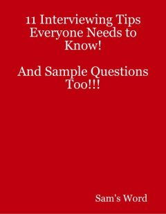 11 Interviewing Tips Everyone Needs to Know! and Sample Questions Too!!!, Sam's Word