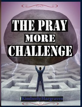 The Pray More Challenge, Kimberly Hargraves