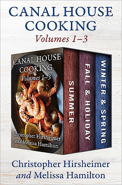 A Canal House Cooking Volumes 1–3, Christopher Hirsheimer, Melissa Hamilton