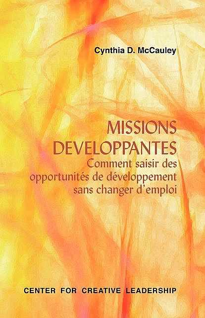 Developmental Assignments: Creating Learning Experiences without Changing Jobs (French), Cynthia D. McCauley