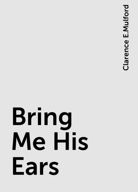 Bring Me His Ears, Clarence E.Mulford