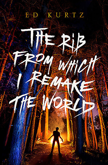 The Rib From Which I Remake the World, Ed Kurtz