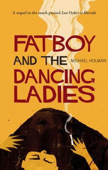 Fatboy and the Dancing Ladies, Michael Holman