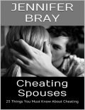 Cheating Spouses: 25 Things You Must Know About Cheating, Jennifer Bray