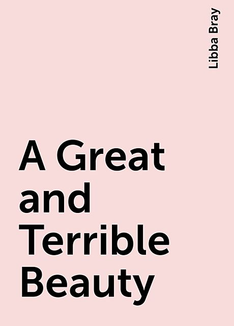 A Great and Terrible Beauty, Libba Bray