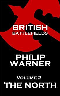 British Battlefields - Volume 2 - The North, Phillip Warner