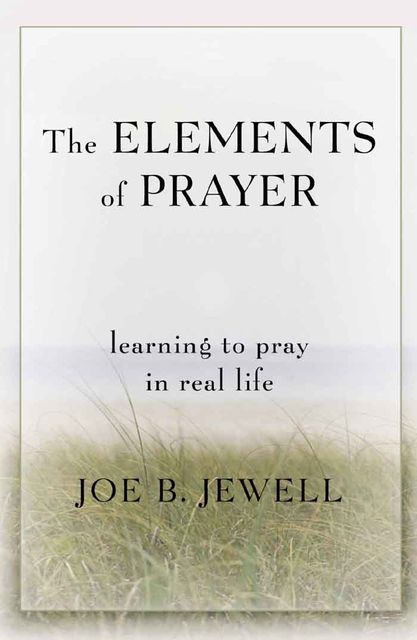 The Elements of Prayer, Joe B.Jewell