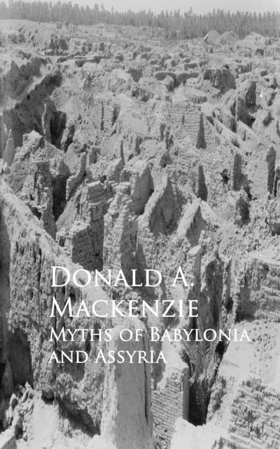 Myths of Babylonia and Assyria, Donald A.Mackenzie