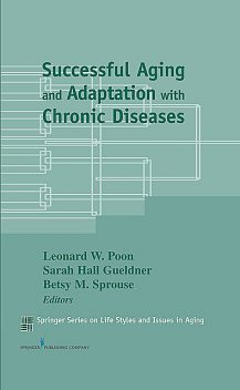 Successful Aging and Adaptation with Chronic Diseases, Sarah, Leonard, Betsy, Gueldner, Poon, Sprouse