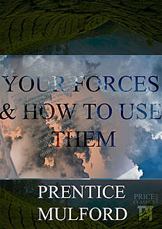 Your Forces and How To Use Them Volumes I to VI Annotated By Nsingo Sakala, Prentice Mulford, Nsingo Sakala