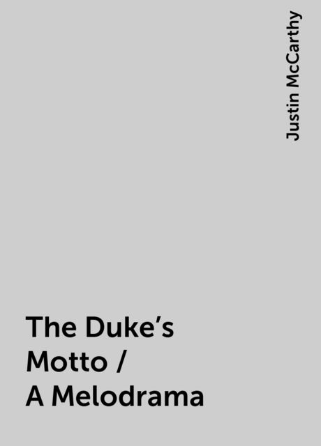 The Duke's Motto / A Melodrama, Justin McCarthy