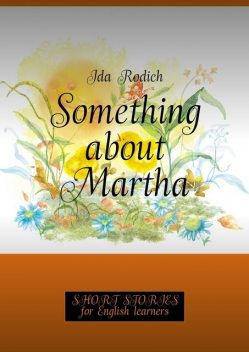 Something about Martha. Short stories for English learners, Ida Rodich