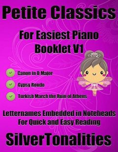 Petite Classics for Easiest Piano Booklet V1 Canon In D Major Gypsy Rondo Turkish March the Ruin of Athens Letter Names Emedded In Noteheads for Quick and Easy Reading, Silver Tonlaities