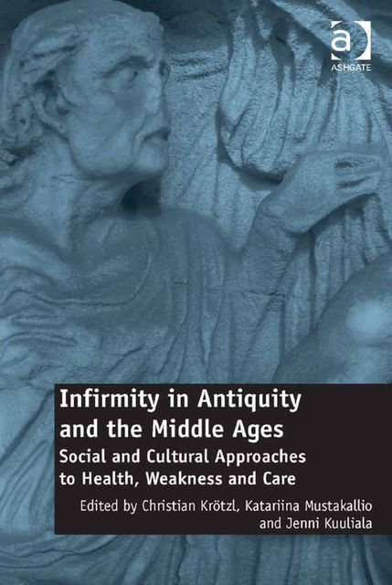 Infirmity in Antiquity and the Middle Ages, Peter Reed