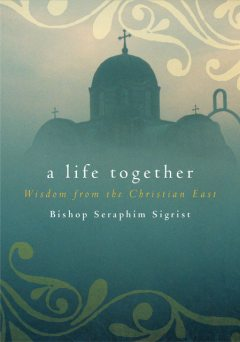 A Life Together, Bishop Seraphim Sigrist