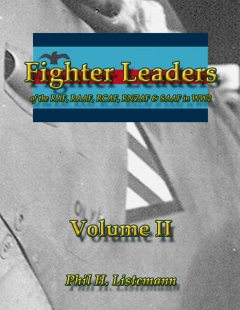Fighter Leaders of the RAF, RAAF, RCAF, RNZAF & SAAF in WW2, Phil H.Listemann