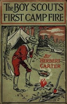 The Boy Scouts' First Camp Fire / or, Scouting with the Silver Fox Patrol, Herbert Carter