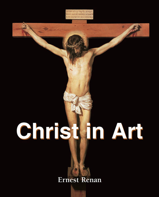 Christ in Art, Ernest Renan