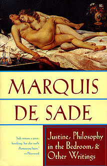 Justine, Philosophy in the Bedroom, and Other Writings, Marquis de Sade