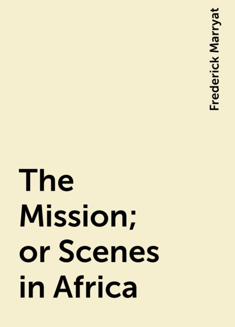 The Mission; or Scenes in Africa, Frederick Marryat