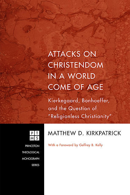 Attacks on Christendom in a World Come of Age, Matthew D. Kirkpatrick