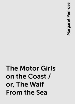The Motor Girls on the Coast / or, The Waif From the Sea, Margaret Penrose