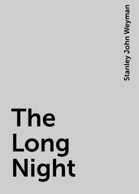 The Long Night, Stanley John Weyman